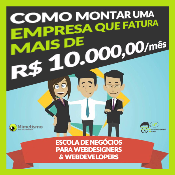 Série em vídeo - Como montar uma empresa que fatura mais de R$ 10.000,00 por mês - Série: Escola de Negócios para Webdesigners e Webdevelopers