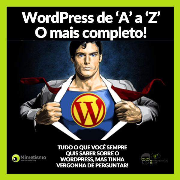 Série em vídeo - Tudo o que você sempre quis saber sobre o WordPress - Série: WordPress de 'A' a 'Z', o mais completo!